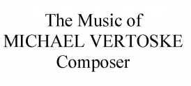 The Music of Michael Vertoske | Michael Vertoske Composer